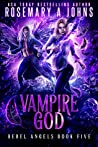 Vampire God (Rebel Angels #5)