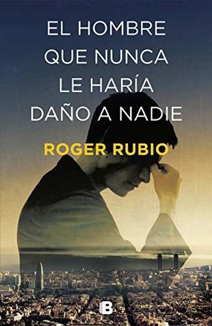 Reseña de la novela de suspense  El hombre que nunca le haría daño a nadie , de Roger Rubio