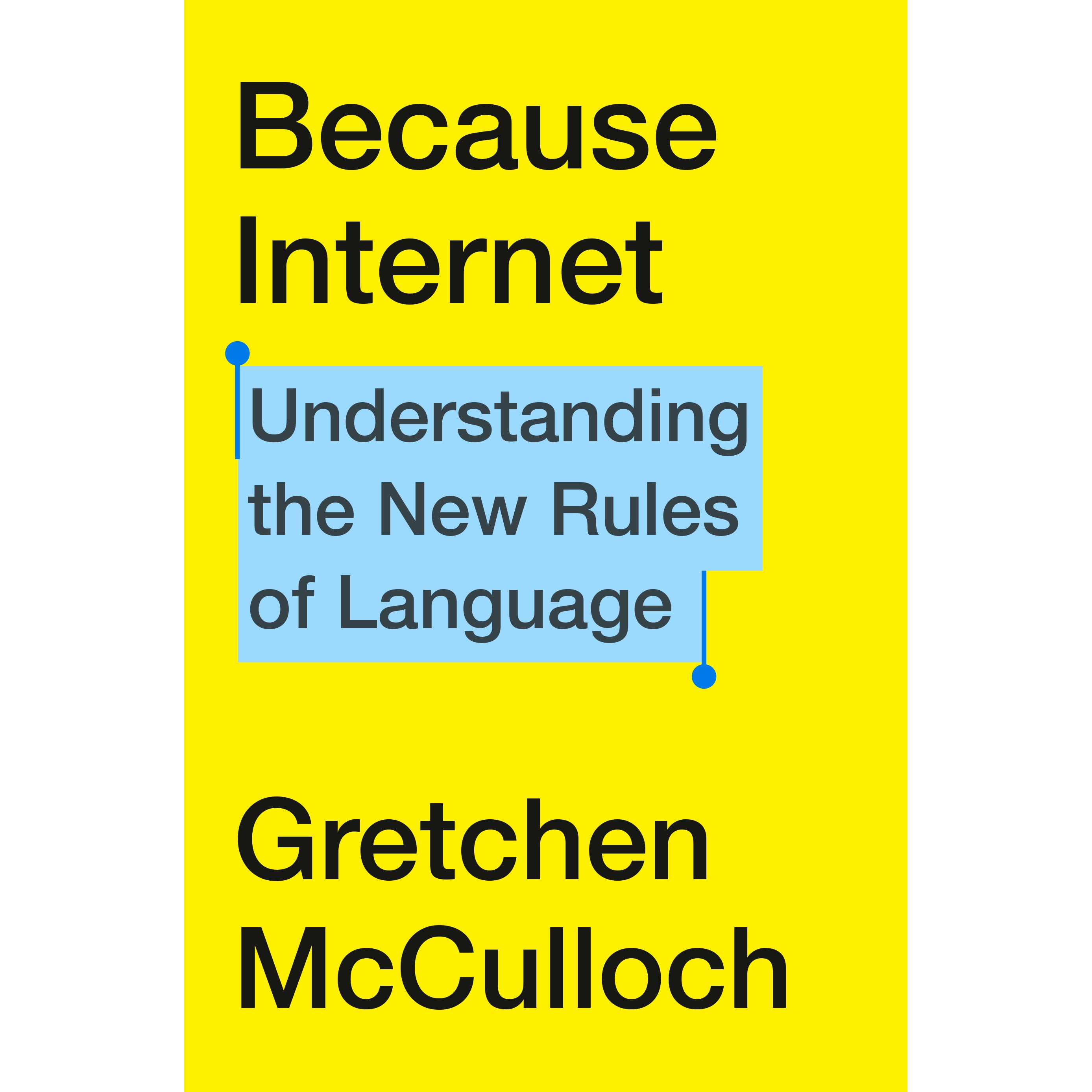 Image result for  2. Because Internet: Understanding the New Rules of Language by Gretchen McCulloch