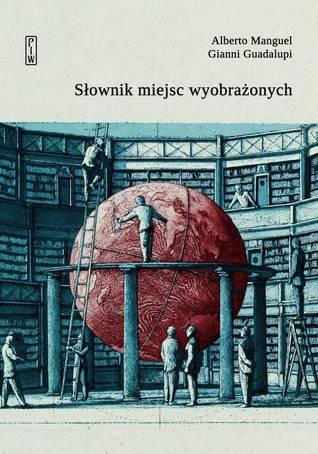 Słownik miejsc wyobrażonych by Alberto Manguel