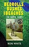 Bedrolls, Bushes and Beaches: The Hippie Years