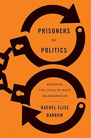 Prisoners of Politics by Rachel Elise Barkow