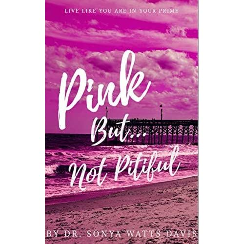 2c56ccfeed3f Pink But Not Pitiful: Live Like You Are In Your Prime by DR. SONYA ...