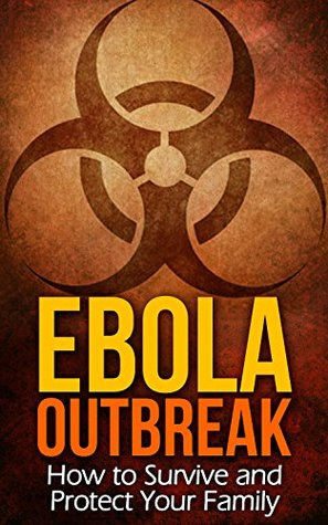 Ebola Outbreak: How to Survive and Protect Your Family