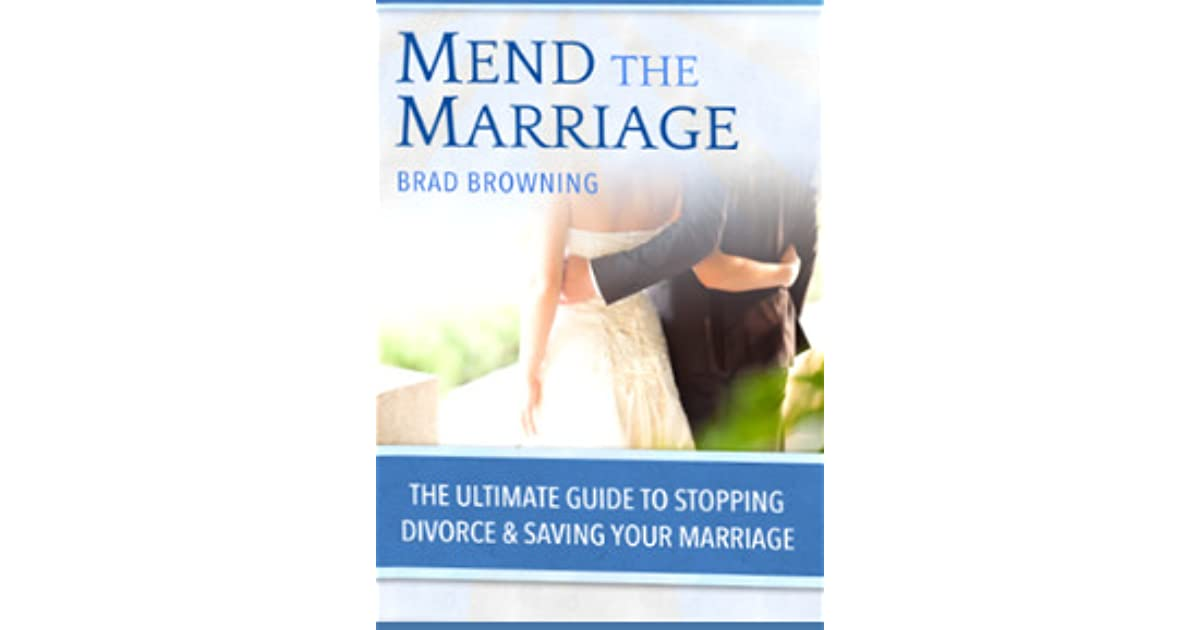 Mend The Marriage - Stop Divorce and Save Your Marriage by Brad Browning