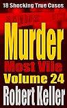 Murder Most Vile: Volume 24: 18 Shocking True Cases
