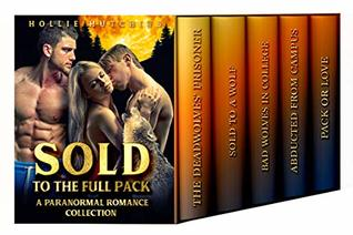 Sold To The Full Pack: A Paranormal Romance Collection Hollie Hutchins