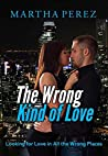 The Wrong Kind of Love: Looking for Love In All the Wrong Places