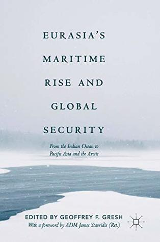 Eurasia's Maritime Rise and Global Security: From the Indian Ocean to Pacific Asia and the Arctic