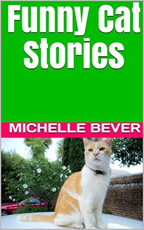 Funny Cat Stories by Michelle Bever