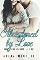 Abandoned by Love (Shattered Hearts Duet, #1)