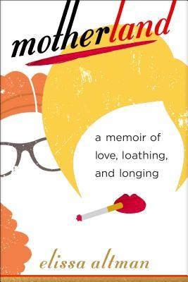 Motherland: A Memoir of Love, Loathing, and Longing