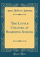 The Little Colonel at Boarding-School (Classic Reprint)