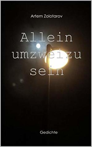 Allein Um Zwei Zu Sein Gedichte By Artem Zolotarov