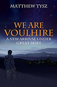 We Are Voulhire: A New Arrival under Great Skies (We Are Voulhire #1)