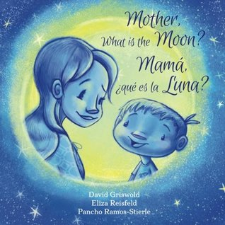 Mother, What is the Moon? - Bilingual Spanish/English (Bedtime Question Books) (Volume 1) (Spanish and English Edition)