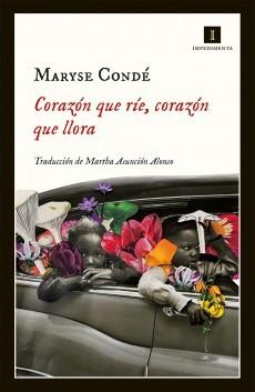 Corazón que ríe, corazón que llora by Maryse Condé
