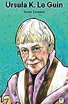 Ursula K Le Guin: Başka Hayatlar Yaşamak