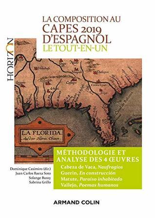 La composition au CAPES 2019 d'espagnol - Le tout-en-un : Méthodologie et analyse des 4 oeuvres - Cabeza de Vaca - Guerin - Matute - Vallejo (Horizon)