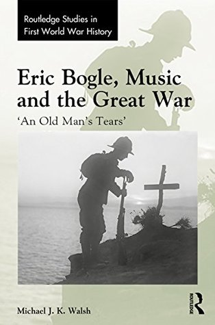 Eric Bogle, Music and the Great War: 'An Old Man's Tears'