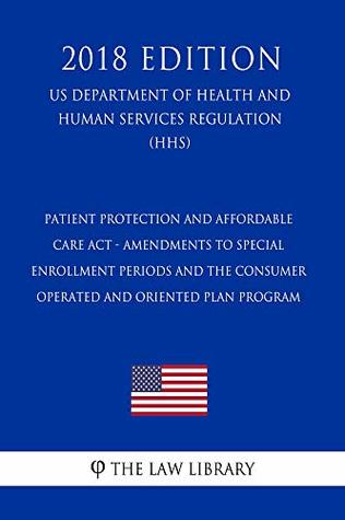 Patient Protection and Affordable Care Act - Amendments to Special Enrollment Periods and the Consumer Operated and Oriented Plan Program (US Department of Health and Human Services Regulation) (HHS)
