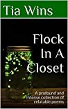 Flock In A Closet: A profound and intense collection of relatable poems
