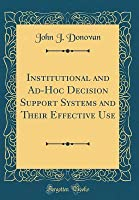 Institutional and Ad-Hoc Decision Support Systems and Their Effective Use (Classic Reprint)