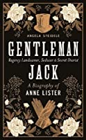 Gentleman Jack: A Biography of Anne Lister, Regency Landowner, Seducer and Secret Diarist