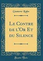 Le Contre de l'Or Et Du Silence (Classic Reprint)