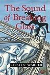 The Sound of Breaking Glass by Kirsten Warner
