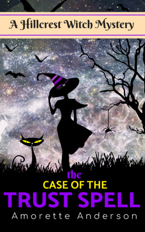 The Case of the Trust Spell by Amorette Anderson