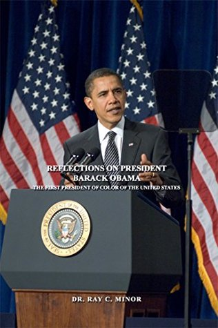 Reflections on President Barack Obama: The First president of Color of the United States