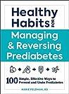Healthy Habits for Managing & Reversing Prediabetes: 100 Simple, Effective Ways to Prevent and Undo Prediabetes