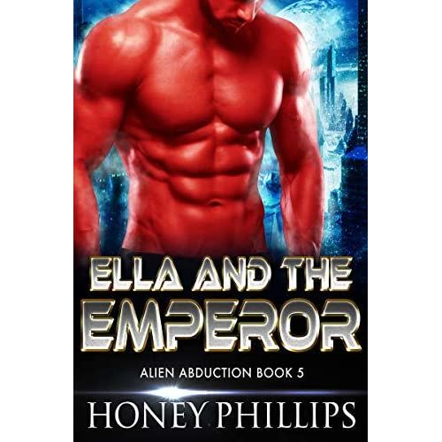 Ella and the Emperor (Alien Abduction #5) by Honey Phillips