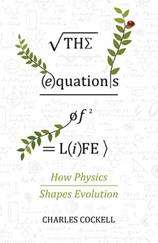 The Equations of Life: How Physics Shapes Evolution by Charles S
