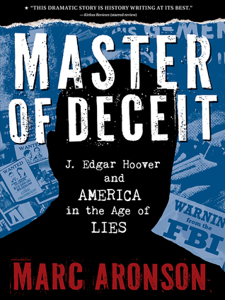 Master of Deceit: J  Edgar Hoover and America in the Age of