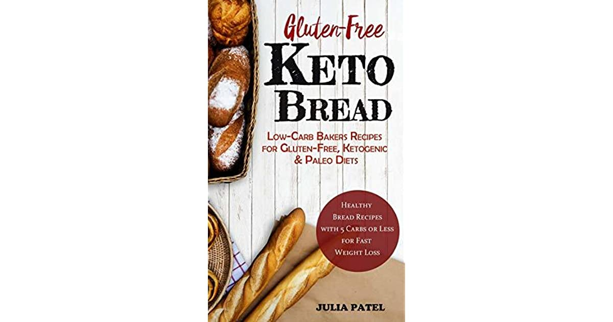 Gluten-Free Keto Bread: Low-Carb Bakers Recipes for Gluten