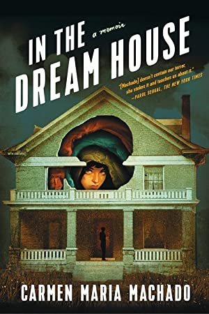 Read ✓ In the Dream House  By Carmen Maria Machado – Submitsites.info