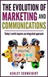 The Evolution of Marketing and Communications: Today's world requires an integrated approach
