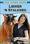 Liewer 'n Stalkneg (Junior Heideroos Romanse)