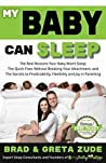 My Baby Can Sleep: The Real Reasons Your Baby Won't Sleep; The Quick Fixes Without Breaking Your Attachment; and The Secrets to Predictability, Flexibility, and Joy in Parenting