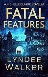 Fatal Features (A Nichelle Clarke Crime Thriller #6.5)