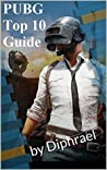 PUBG Top 10 Strategy Guide: by Diphrael