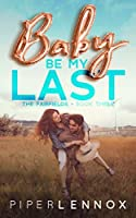 Baby, Be My Last (The Fairfields Book 3)