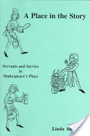 A Place In The Story  Servants And Service In Shakespeare's Plays (2005, Univ of Delaware Pr)