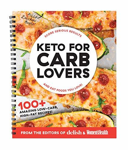 Keto For Carb Lovers: 100+ Amazing Low-Carb, High-Fat Recipes