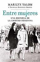 Entre mujeres: Una historia de la amistad femenina