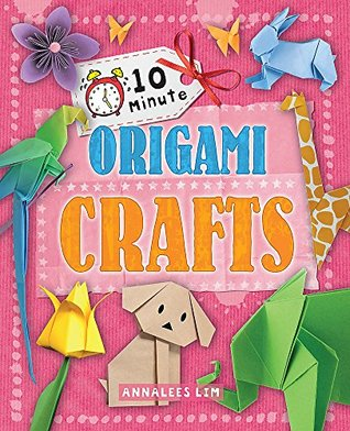 Origami Crafts 10 Minute By Annalees Lim