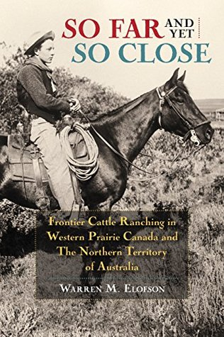 So Far and Yet so Close: Frontier Cattle Ranching in Western Prairie Canada and the Northern Territory of Australia