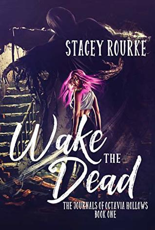 Wake the Dead (The Journals of Octavia Hollows #1)